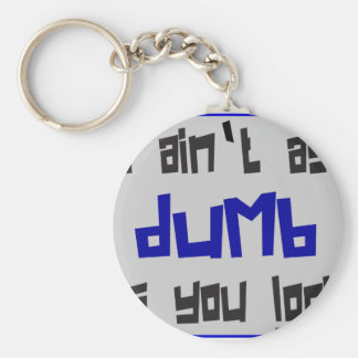 I AIN'T AS DUMB AS YOU LOOK T-SHIRTS AND GIFTS BASIC ROUND BUTTON KEYCHAIN