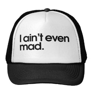 I aint even mad trucker hat