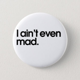 I aint even mad pinback button