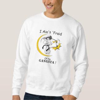 I Ain't Fraid of No Gansta! Pullover Sweatshirt