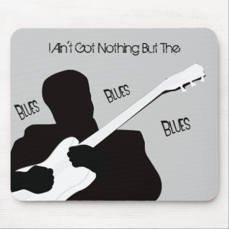 I Ain't Got Nothing But The Blues Mouse Pad