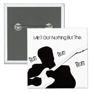 I Ain't Got Nothing But The Blues Pinback Button