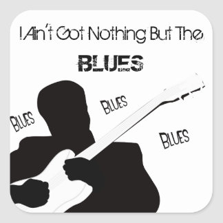 I Ain't Got Nothing But The Blues Square Sticker