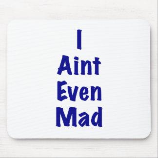 I Aint incluso enojado Mousepads