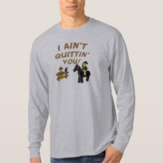 I Ain't Quittin' You! T-Shirt