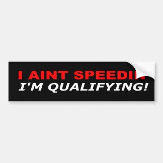 I aint speedin' bumper sticker