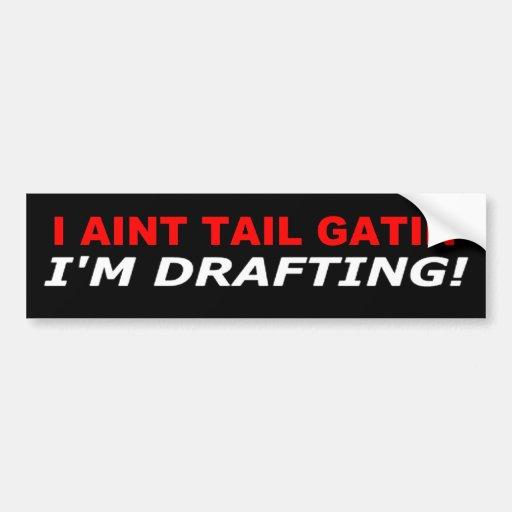 I aint tail gatin' - I'm Drafting Bumper Stickers