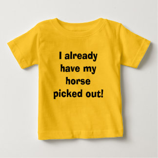 I already have my horse picked out! shirt