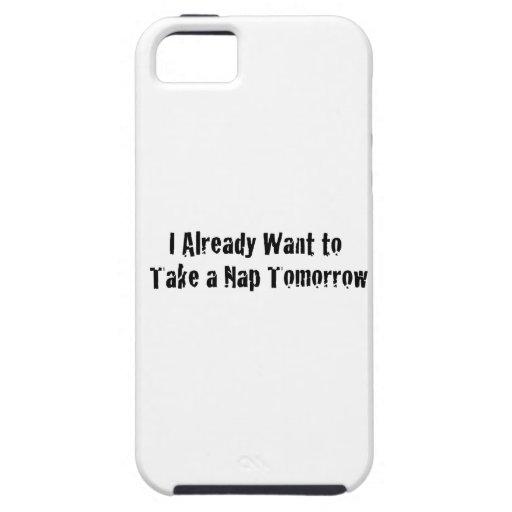 I already want a nap tomorrow iPhone 5 cases