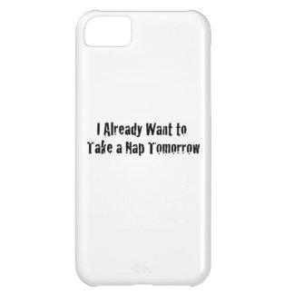 I already want a nap tomorrow iPhone 5C case