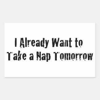 I already want a nap tomorrow rectangular sticker