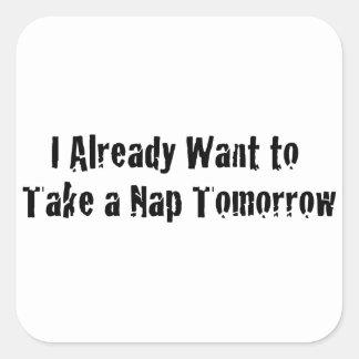 I already want a nap tomorrow square sticker