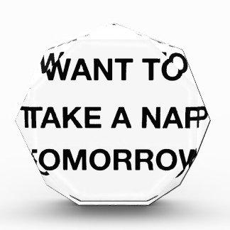 i already want to take a nap tomorrow acrylic award