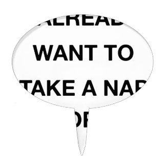 i already want to take a nap tomorrow cake topper