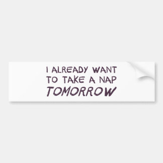 I Already Want To Take A Nap Tomorrow Car Bumper Sticker