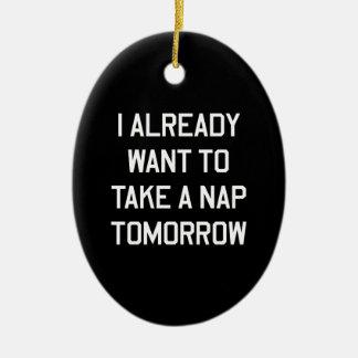 I Already Want to Take a Nap Tomorrow Ceramic Ornament