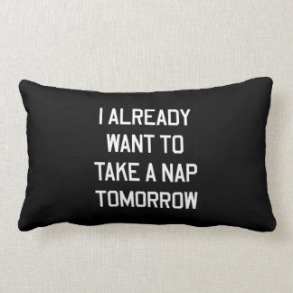 I Already Want to Take a Nap Tomorrow Lumbar Pillow