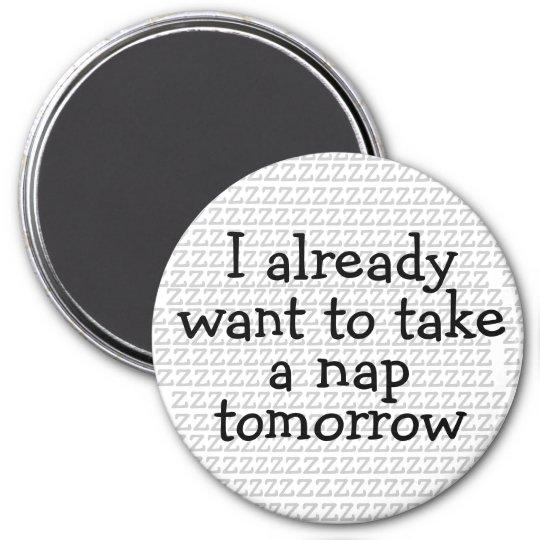 I Already Want To Take A Nap Tomorrow Magnet