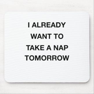 i already want to take a nap tomorrow mouse pad
