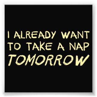 I Already Want To Take A Nap Tomorrow Photo Print