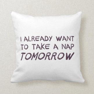 I Already Want To Take A Nap Tomorrow Pillow