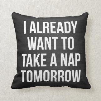 I Already Want To Take A Nap Tomorrow Throw Pillows