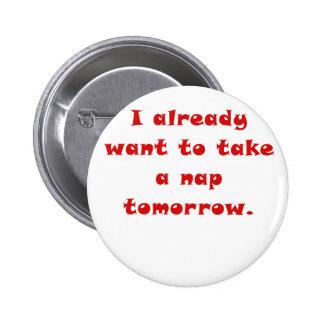 I already want to take a Nap tomorrow Pinback Button