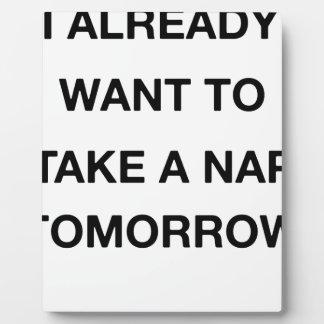 i already want to take a nap tomorrow plaque