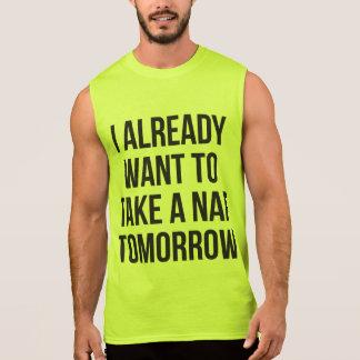 I Already Want To Take A Nap Tomorrow Sleeveless T-shirt