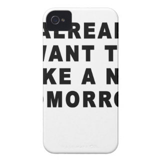 I already want to take a nap tomorrow Women's T-Sh iPhone 4 Cases