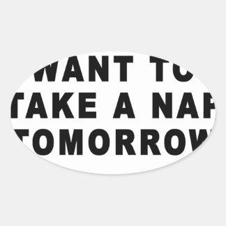 I already want to take a nap tomorrow Women's T-Sh Oval Sticker
