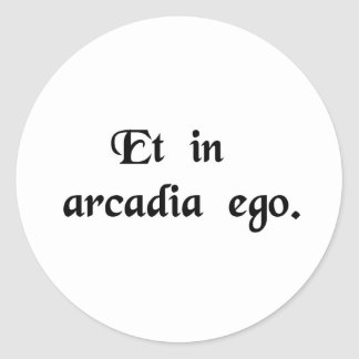 I, also, am in Arcadia. Classic Round Sticker