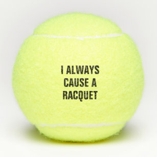 I Always Cause A Racquet Tennis Balls