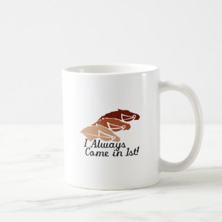 I Always Come in First Coffee Mug