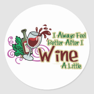 I Always Feel Better After I Wine A Little Classic Round Sticker