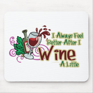 I Always Feel Better After I Wine A Little Mouse Pad