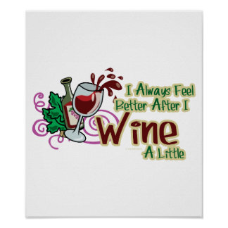 I Always Feel Better After I Wine A Little Poster