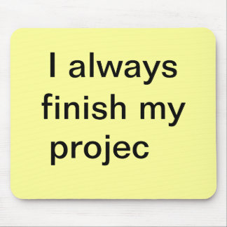I Always Finish my Projects - Not! Mouse Pad