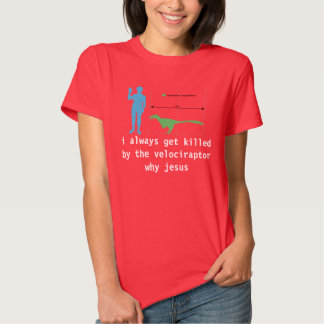 i always get killed by the velociraptor why jesus t shirt
