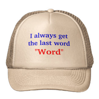 Getting the last word hats and getting the last word trucker hat