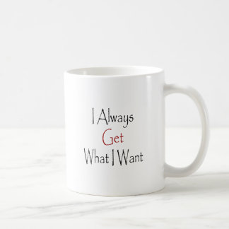 I Always Get What I Want Classic White Coffee Mug
