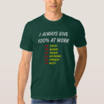 I ALWAYS GIVE 100% AT WORK T-SHIRTS