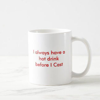 I always have a hot drink before I Cast Coffee Mug