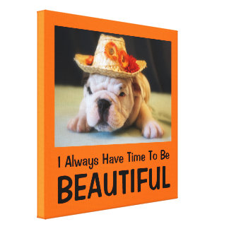 """""""I Always Have Time To Be Beautiful"""" Bulldog Gallery Wrap Canvas"""