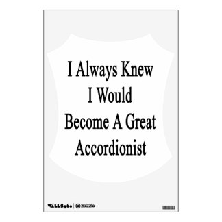 I Always Knew I Would Become A Great Accordionist. Room Graphics