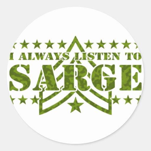 I Always Listen to Sarge Round Sticker