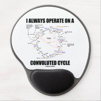 I Always Operate On A Convoluted Cycle (Krebs) Gel Mouse Pad