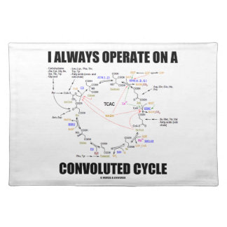 I Always Operate On A Convoluted Cycle (Krebs) Place Mat