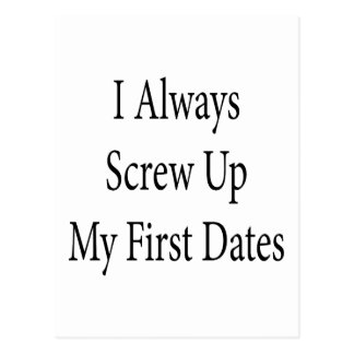 I Always Screw Up My First Dates Post Card