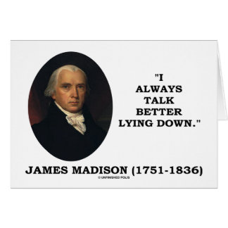 I Always Talk Better Lying Down (James Madison) Card